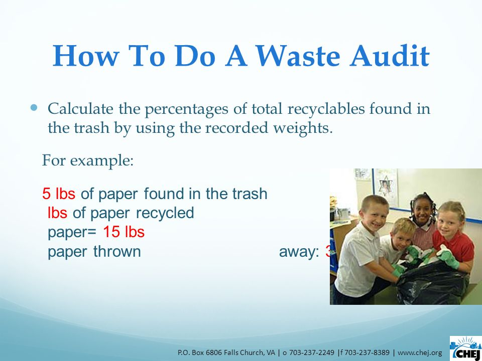 How To Do A Waste Audit Calculate the percentages of total recyclables found in the trash by using the recorded weights. For example: 5 lbs of paper f