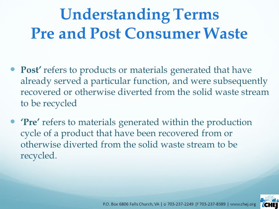 Understanding Terms Pre and Post Consumer Waste Post refers to products or materials generated that have already served a particular function, and wer