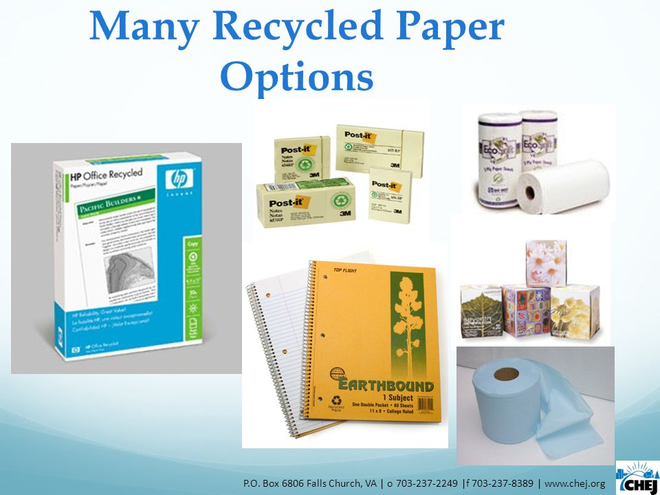 Many Recycled Paper Options P.O. Box 6806 Falls Church, VA | o 703-237-2249 |f 703-237-8389 | www.chej.org