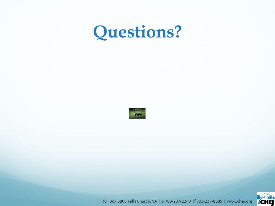 Questions P.O. Box 6806 Falls Church, VA | o 703-237-2249 |f 703-237-8389 | www.chej.org