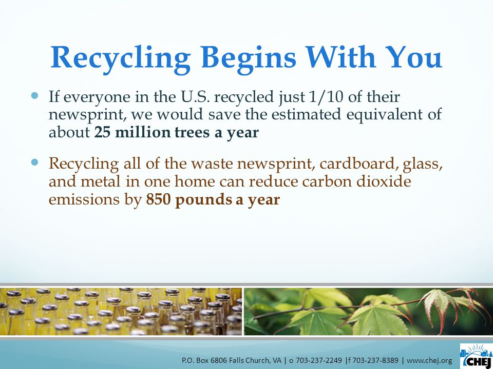 Recycling Begins With You If everyone in the U.S. recycled just 1/10 of their newsprint, we would save the estimated equivalent of about 25 million tr