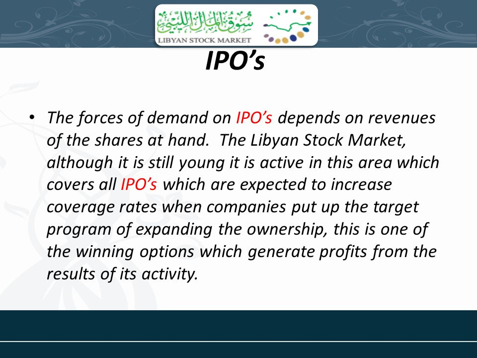 IPOs The forces of demand on IPOs depends on revenues of the shares at hand.