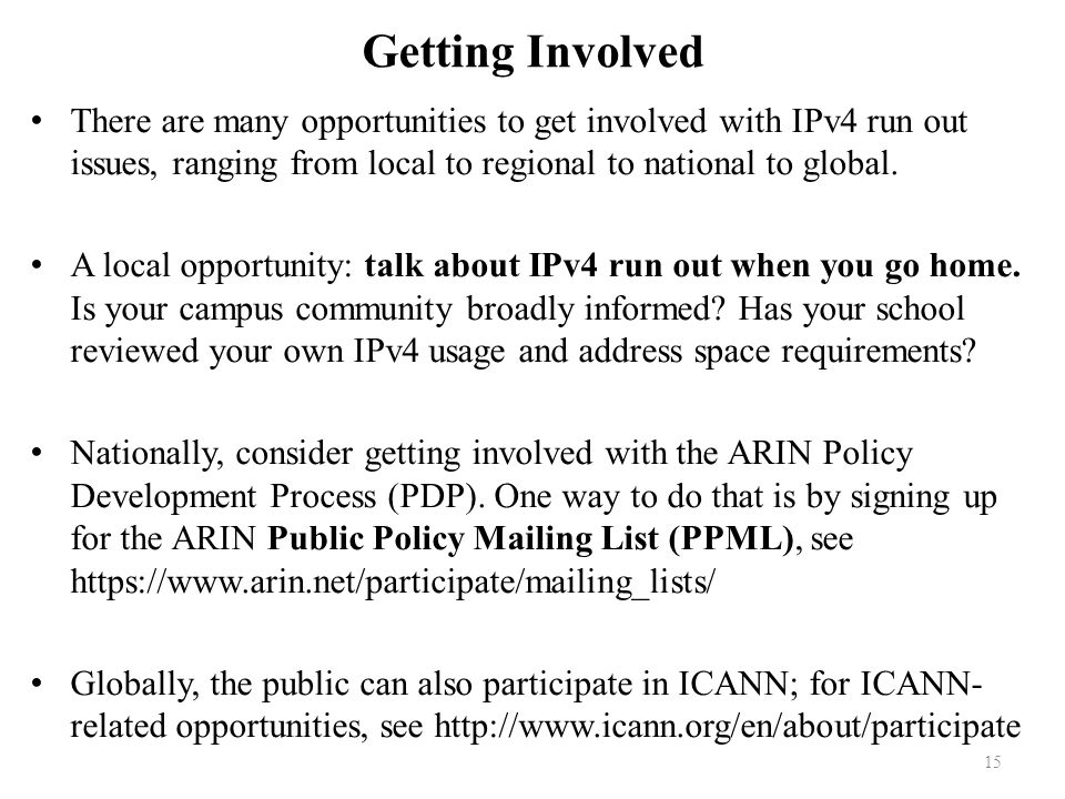 Getting Involved There are many opportunities to get involved with IPv4 run out issues, ranging from local to regional to national to global.