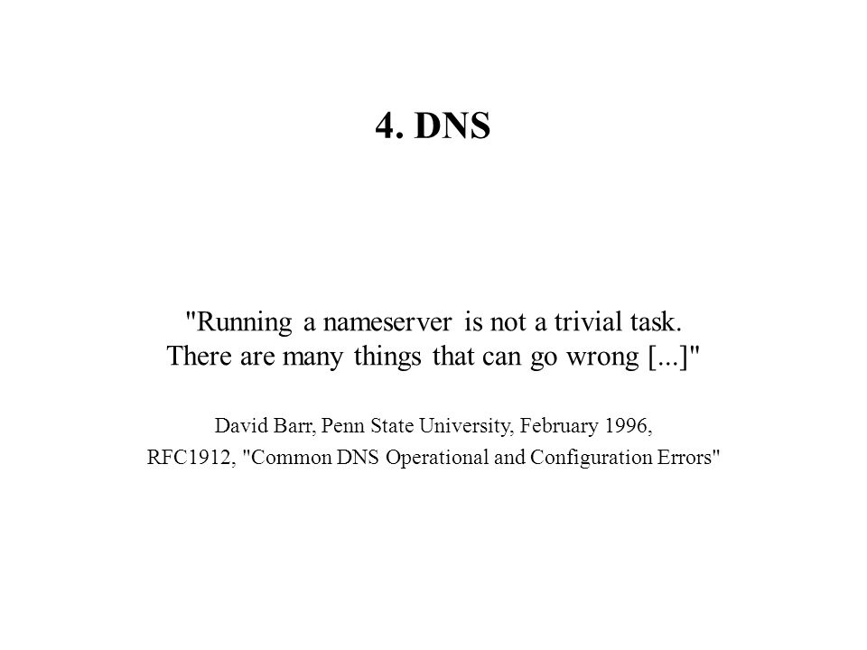 4. DNS Running a nameserver is not a trivial task.