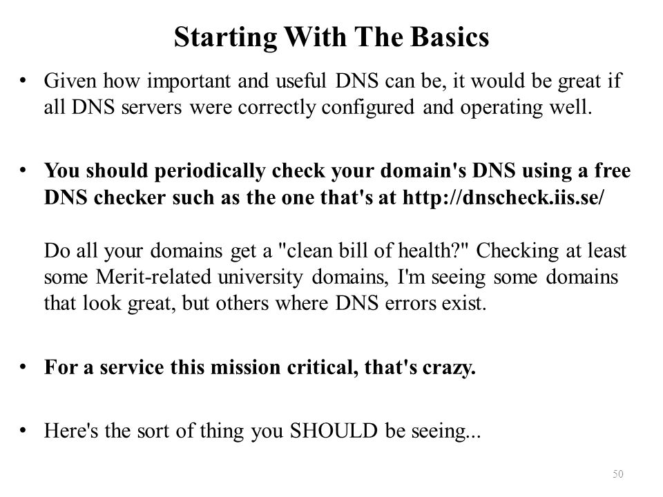 Starting With The Basics Given how important and useful DNS can be, it would be great if all DNS servers were correctly configured and operating well.