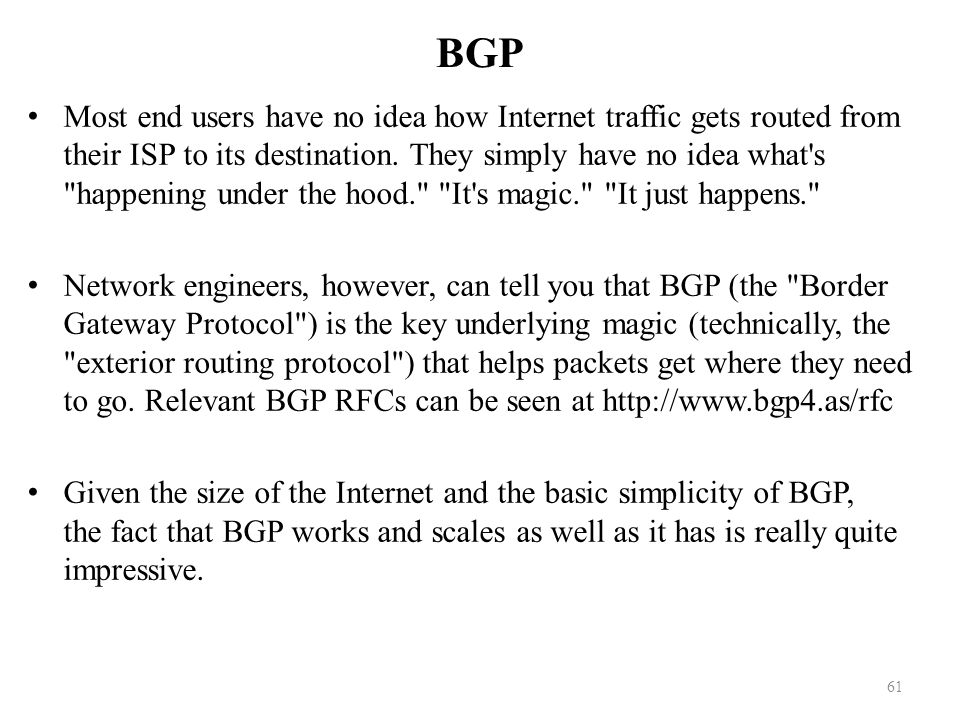 BGP Most end users have no idea how Internet traffic gets routed from their ISP to its destination.