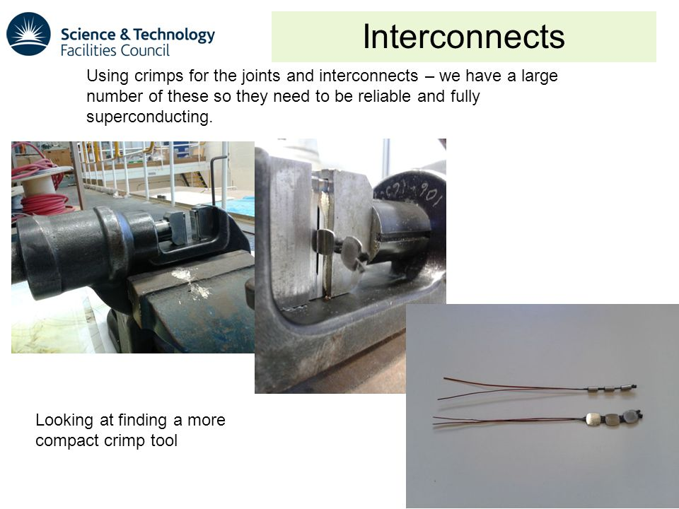 18 Interconnects 18 Using crimps for the joints and interconnects – we have a large number of these so they need to be reliable and fully superconducting.