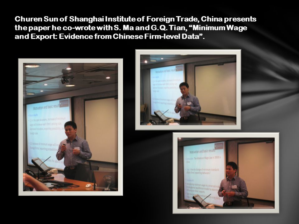 Churen Sun of Shanghai Institute of Foreign Trade, China presents the paper he co-wrote with S. Ma and G.Q. Tian, Minimum Wage and Export: Evidence fr