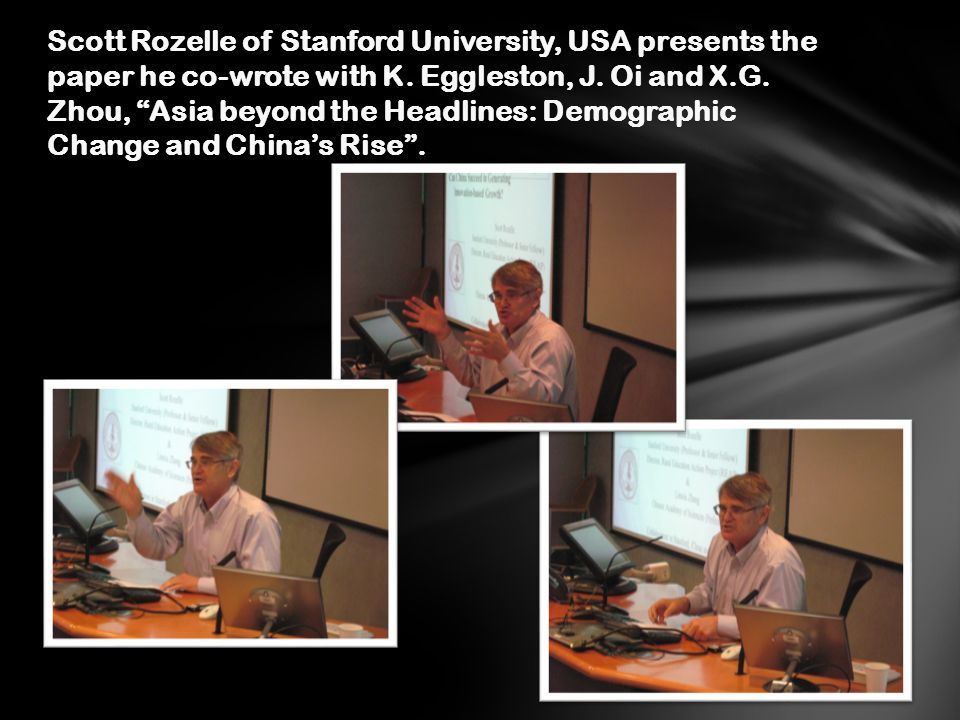 Scott Rozelle of Stanford University, USA presents the paper he co-wrote with K. Eggleston, J. Oi and X.G. Zhou, Asia beyond the Headlines: Demographi