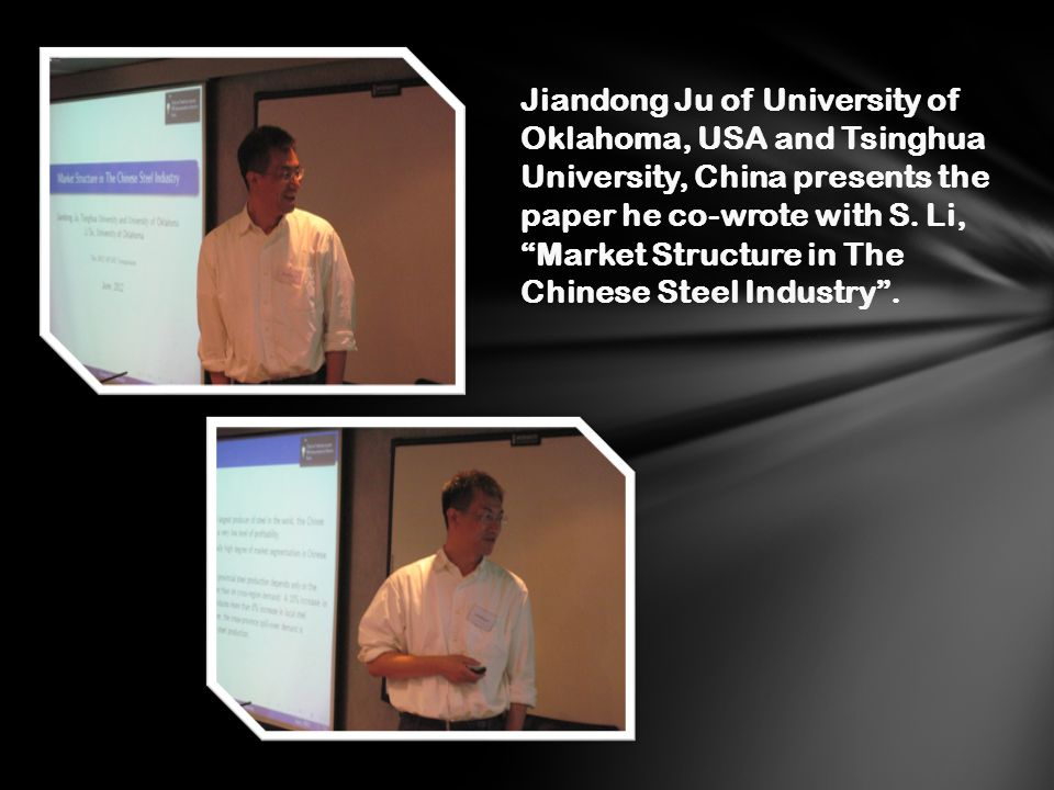 Jiandong Ju of University of Oklahoma, USA and Tsinghua University, China presents the paper he co-wrote with S. Li, Market Structure in The Chinese S