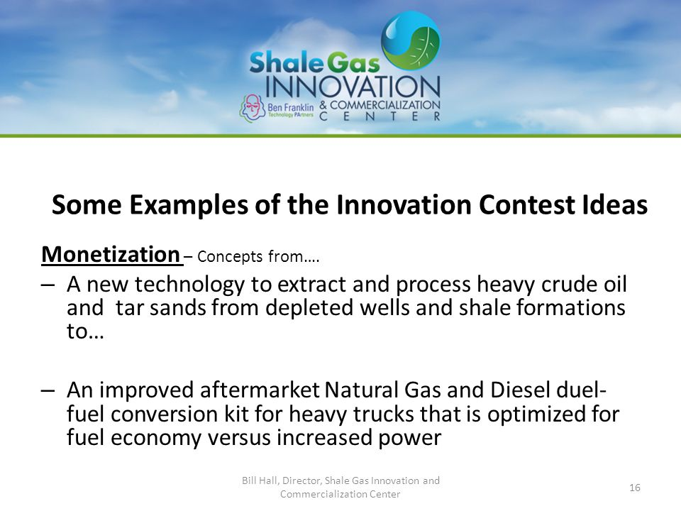 Some Examples of the Innovation Contest Ideas Monetization – Concepts from…. – A new technology to extract and process heavy crude oil and tar sands f
