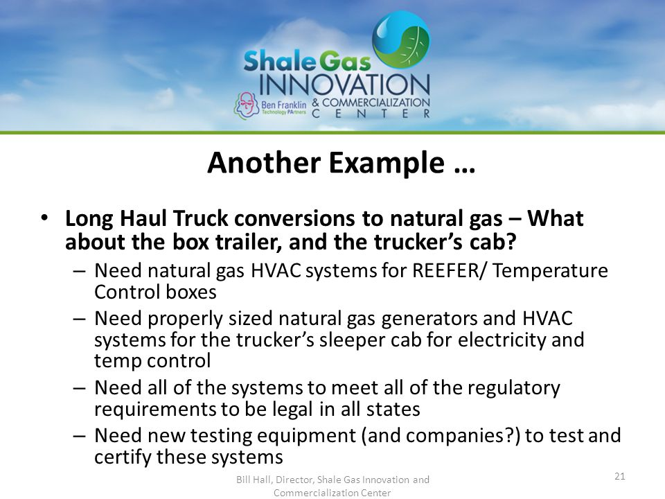 Another Example … Long Haul Truck conversions to natural gas – What about the box trailer, and the truckers cab? – Need natural gas HVAC systems for R
