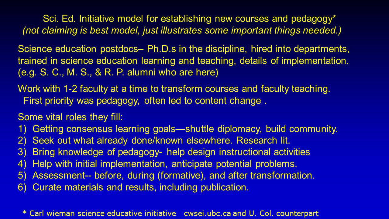 Sci. Ed. Initiative model for establishing new courses and pedagogy* (not claiming is best model, just illustrates some important things needed.) Scie