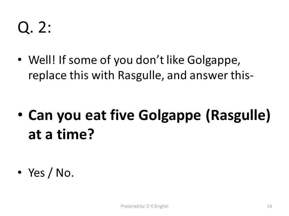 Q. 2: Well.