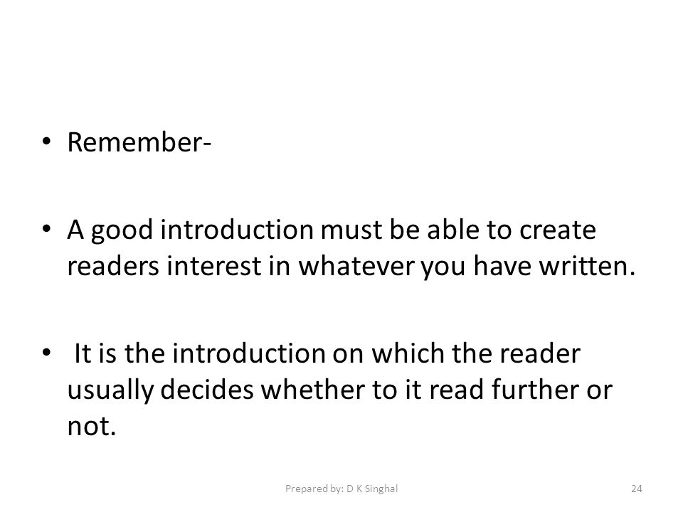 Remember- A good introduction must be able to create readers interest in whatever you have written.