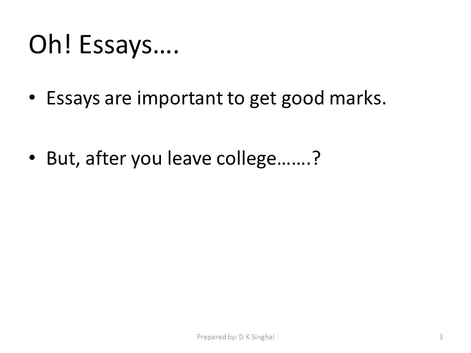 Oh. Essays…. Essays are important to get good marks.