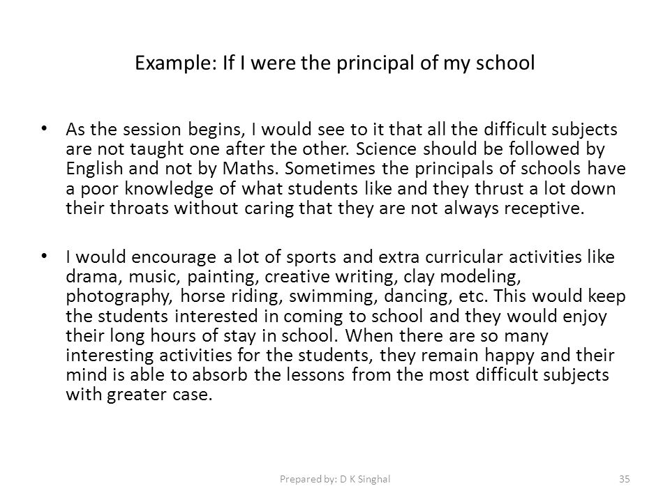 Example: If I were the principal of my school As the session begins, I would see to it that all the difficult subjects are not taught one after the other.