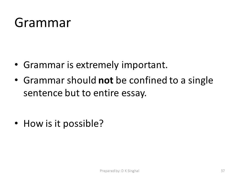 Grammar Grammar is extremely important.