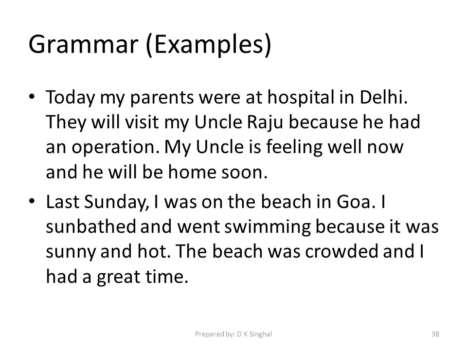 Grammar (Examples) Today my parents were at hospital in Delhi.