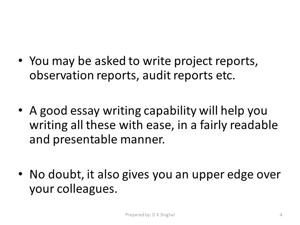 You may be asked to write project reports, observation reports, audit reports etc.