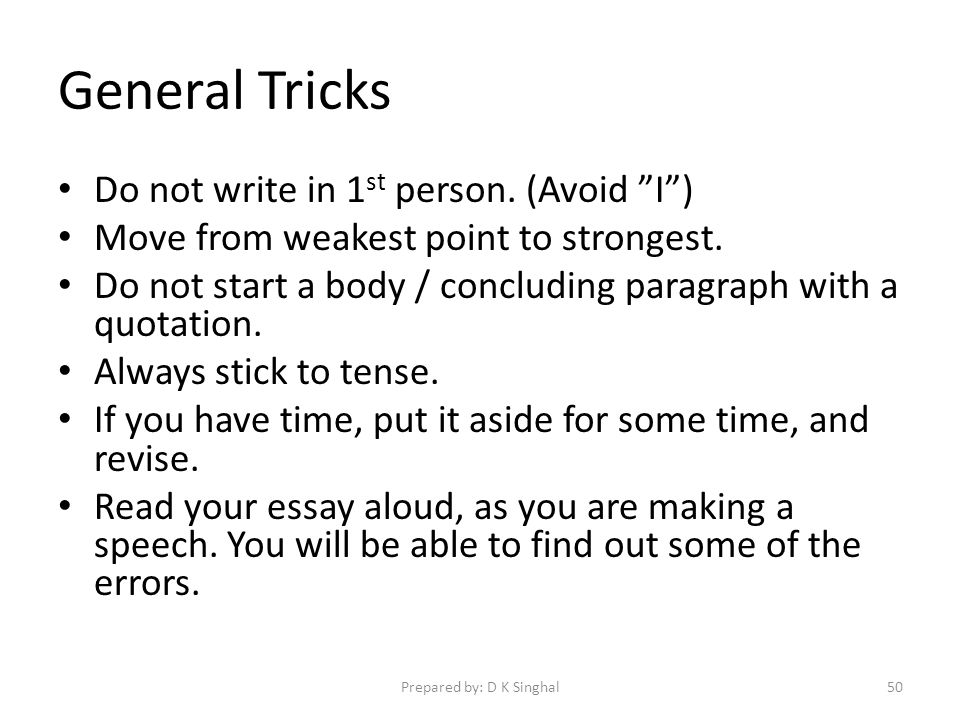 General Tricks Do not write in 1 st person. (Avoid I) Move from weakest point to strongest.