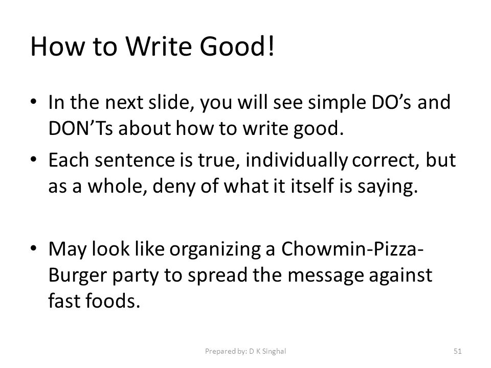How to Write Good. In the next slide, you will see simple DOs and DONTs about how to write good.