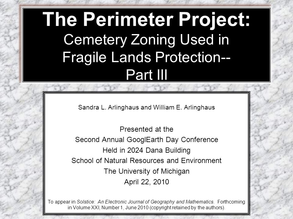 The Perimeter Project: Cemetery Zoning Used in Fragile Lands Protection-- Part III Sandra L. Arlinghaus and William E. Arlinghaus Presented at the Sec