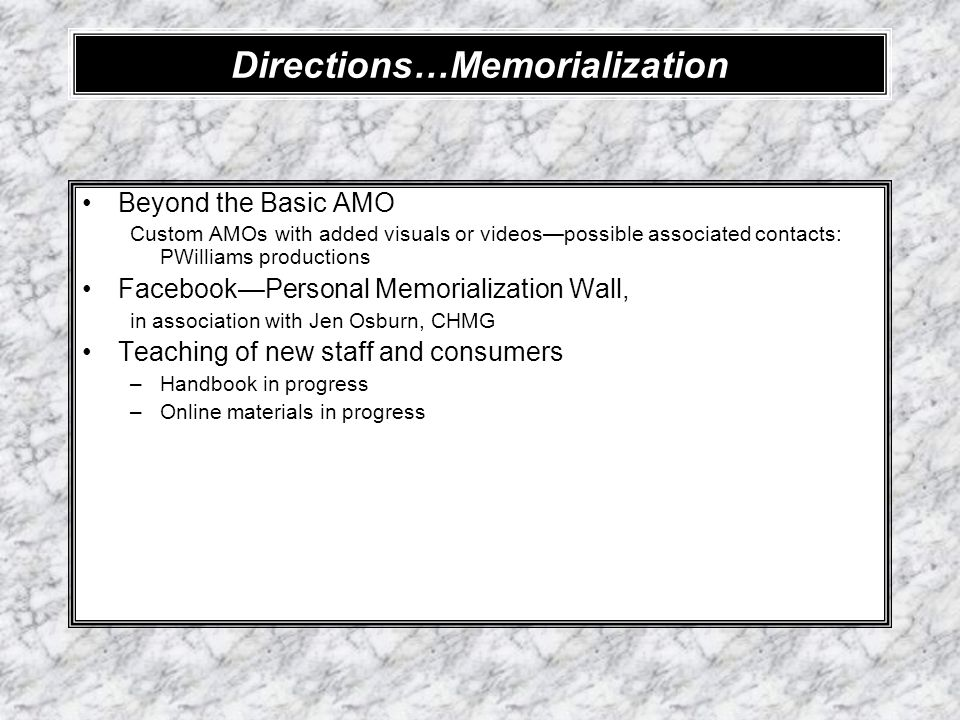 Directions…Memorialization Beyond the Basic AMO Custom AMOs with added visuals or videospossible associated contacts: PWilliams productions FacebookPe