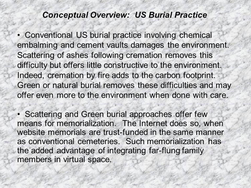 Conceptual Overview: US Burial Practice Conventional US burial practice involving chemical embalming and cement vaults damages the environment. Scatte