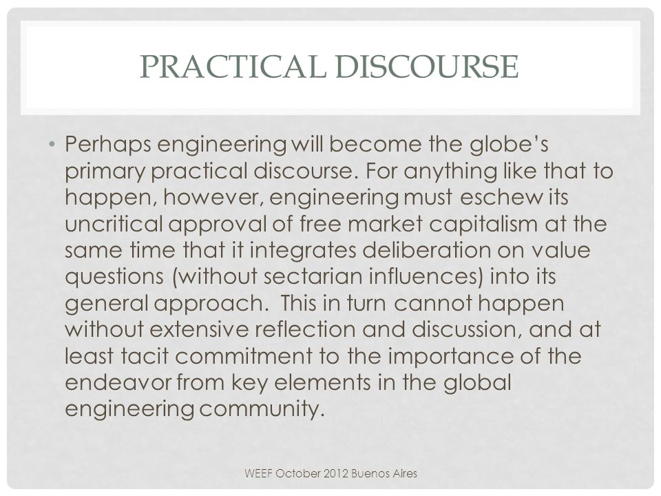 PRACTICAL DISCOURSE Perhaps engineering will become the globes primary practical discourse.