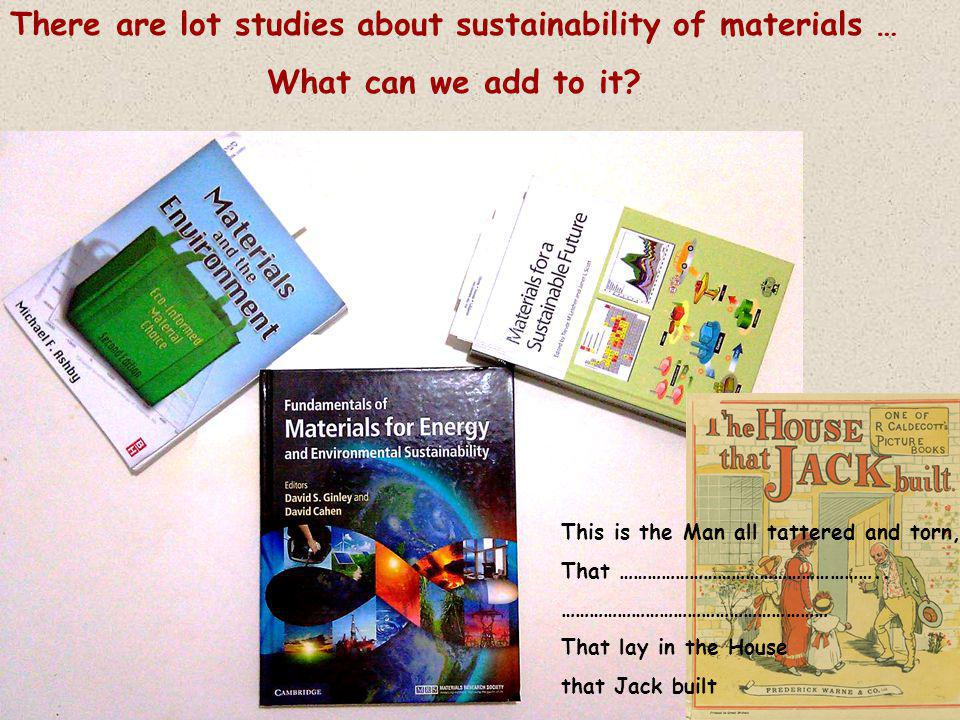 There are lot studies about sustainability of materials … What can we add to it.