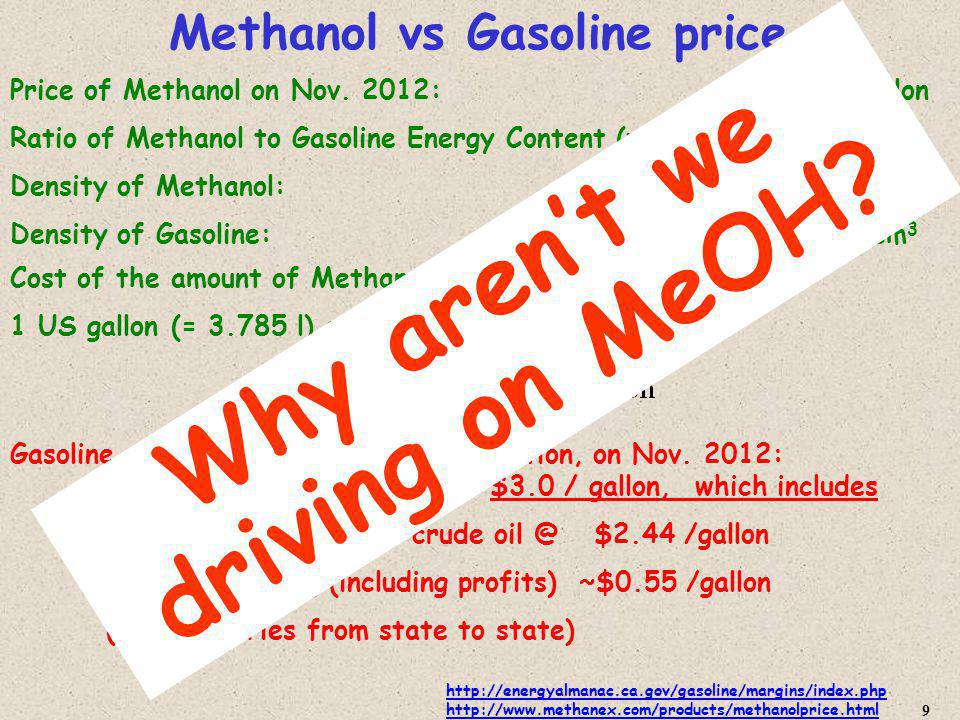 http://energyalmanac.ca.gov/gasoline/margins/index.php http://www.methanex.com/products/methanolprice.html 9 Methanol vs Gasoline price Price of Methanol on Nov.