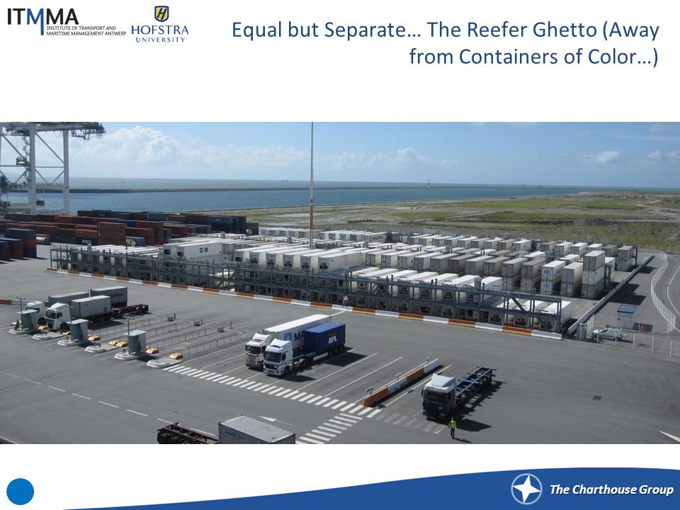 The Charthouse Group Equal but Separate… The Reefer Ghetto (Away from Containers of Color…)