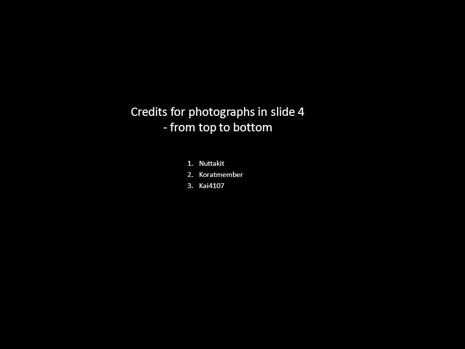 1.Nuttakit 2.Koratmember 3.Kai4107 Credits for photographs in slide 4 - from top to bottom