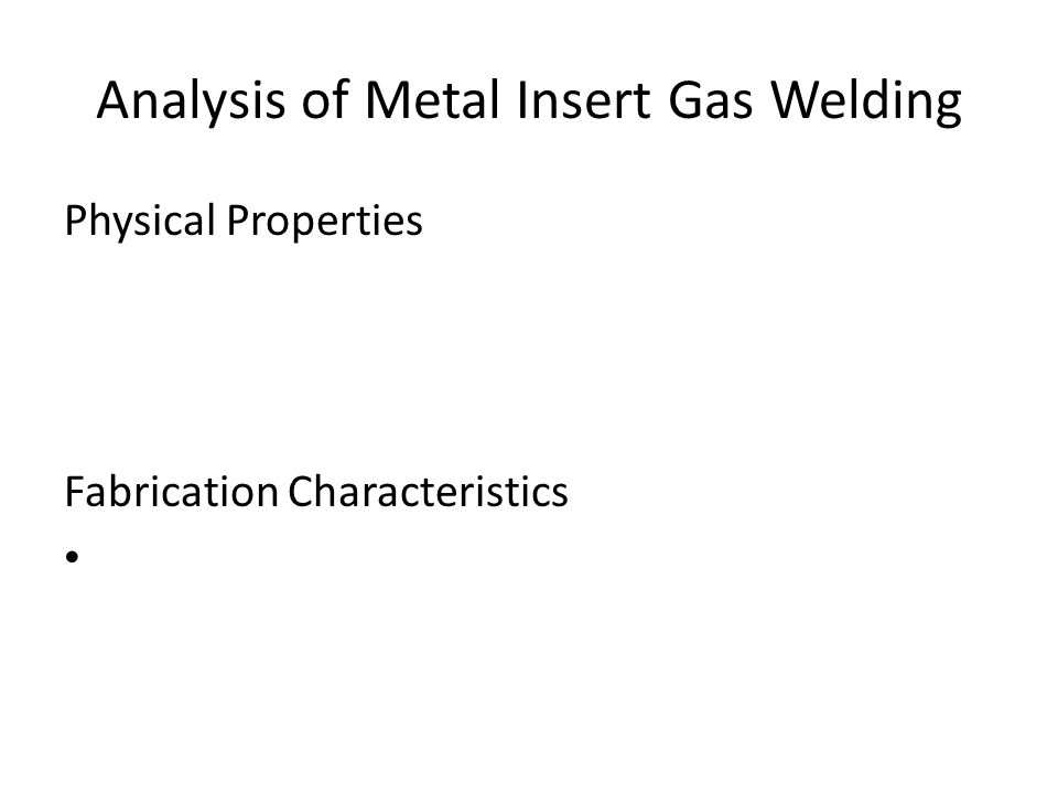 Analysis of Metal Insert Gas Welding Physical Properties Fabrication Characteristics