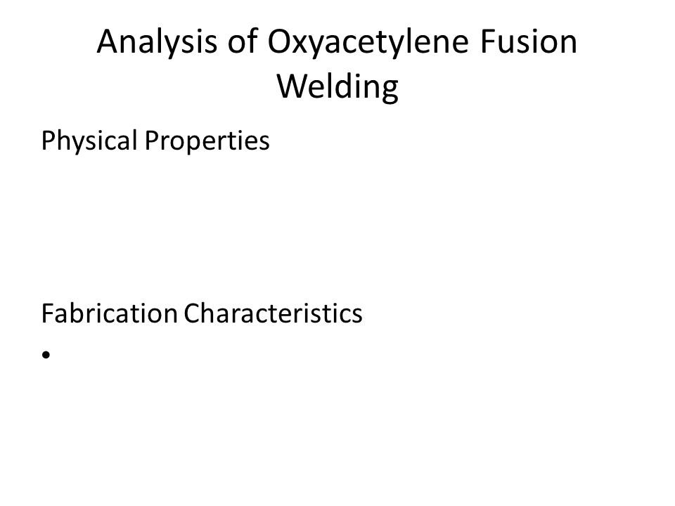 Analysis of Oxyacetylene Fusion Welding Physical Properties Fabrication Characteristics