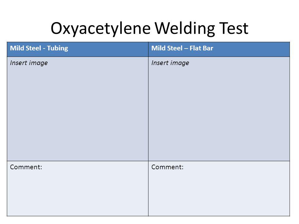 Oxyacetylene Welding Test Mild Steel - TubingMild Steel – Flat Bar Insert image Comment: