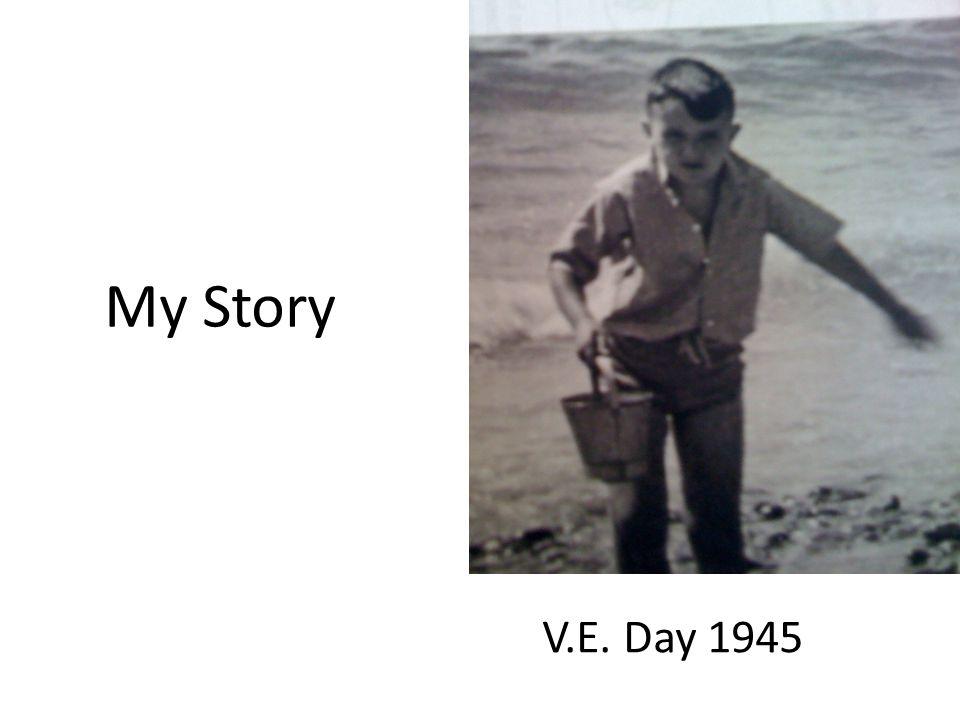 V.E. Day 1945 My Story