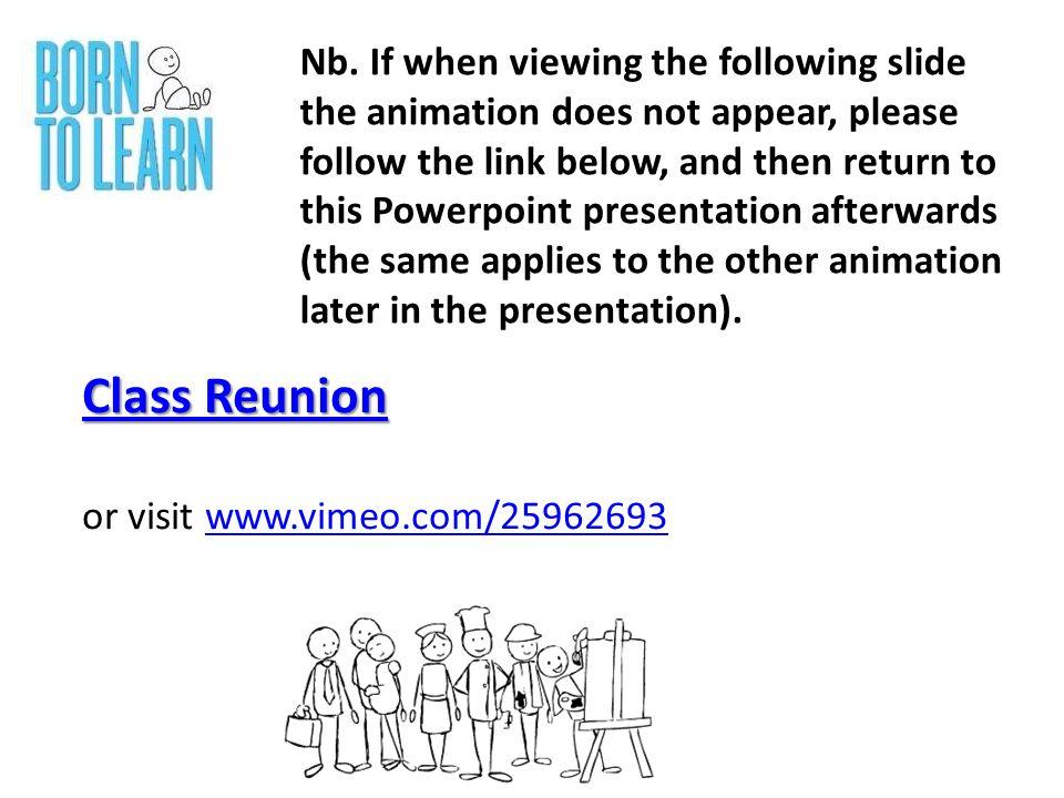 Class Reunion Class Reunion or visit www.vimeo.com/25962693www.vimeo.com/25962693 Nb.