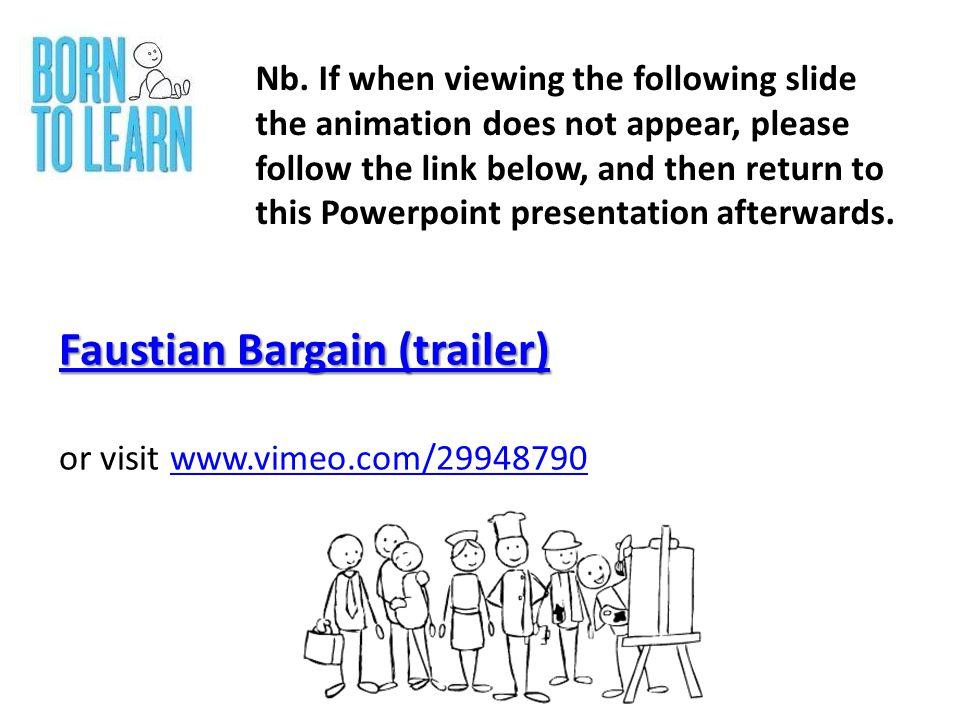 Faustian Bargain (trailer) Faustian Bargain (trailer) or visit www.vimeo.com/29948790www.vimeo.com/29948790 Nb.