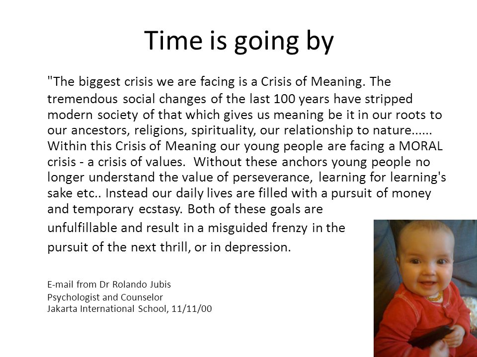 Time is going by The biggest crisis we are facing is a Crisis of Meaning.