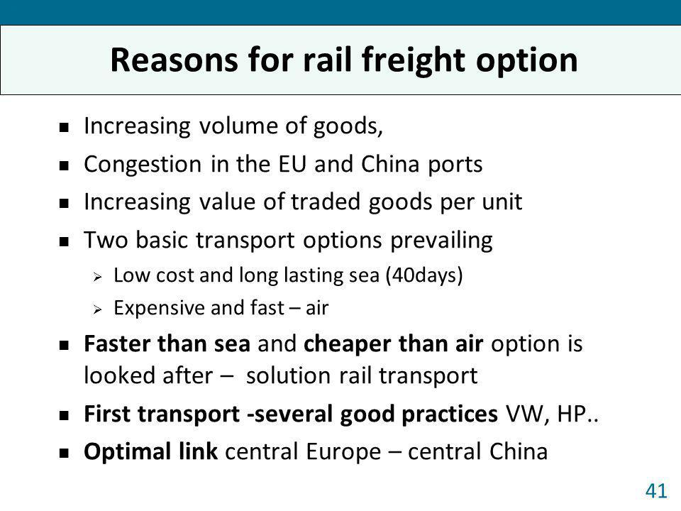 Reasons for rail freight option Increasing volume of goods, Congestion in the EU and China ports Increasing value of traded goods per unit Two basic t