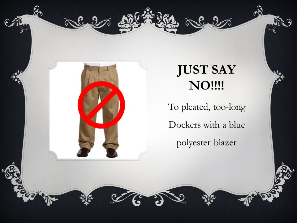 JUST SAY NO!!!! To pleated, too-long Dockers with a blue polyester blazer