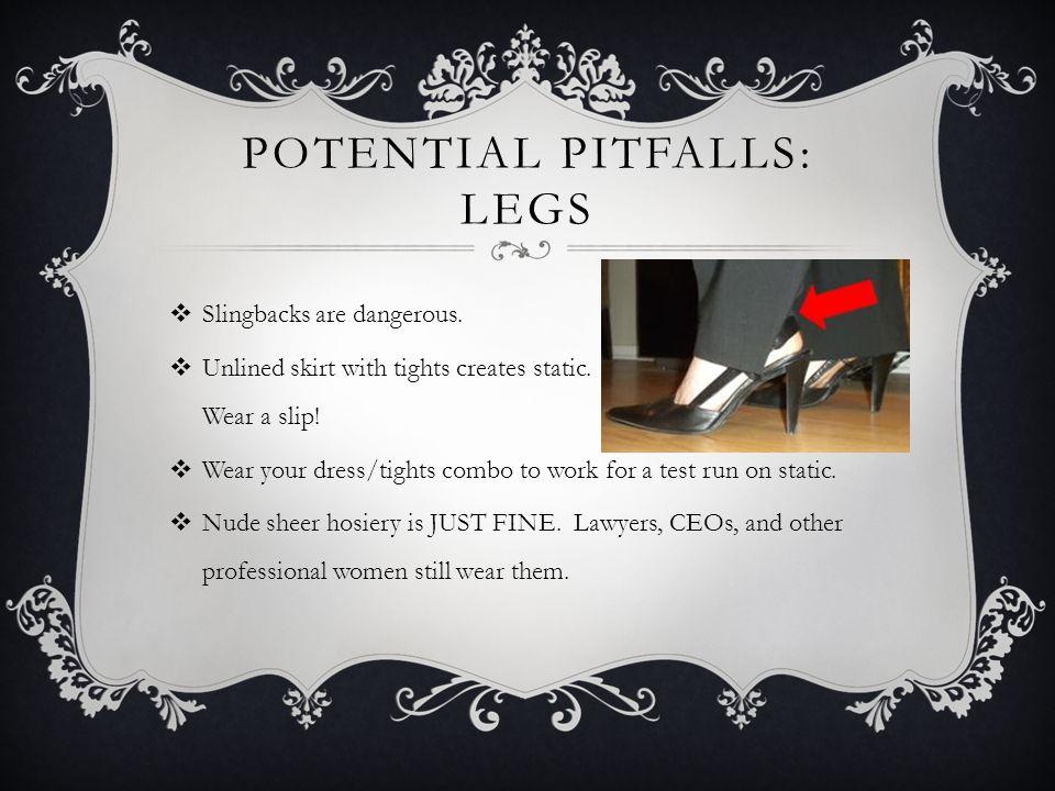 POTENTIAL PITFALLS: LEGS Slingbacks are dangerous.