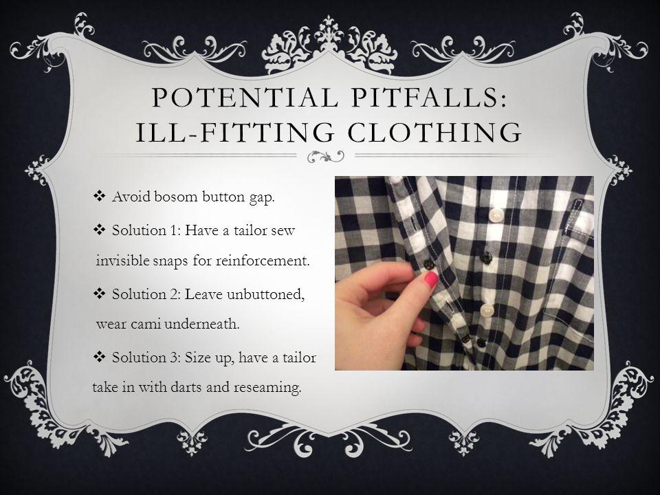 POTENTIAL PITFALLS: ILL-FITTING CLOTHING Avoid bosom button gap.