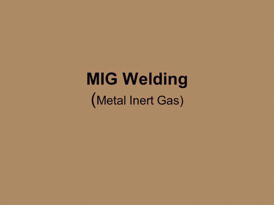 MIG Welding ( Metal Inert Gas)