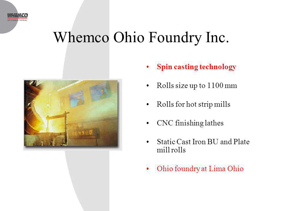 Whemco Ohio Foundry Inc. Spin casting technology Rolls size up to 1100 mm Rolls for hot strip mills CNC finishing lathes Static Cast Iron BU and Plate