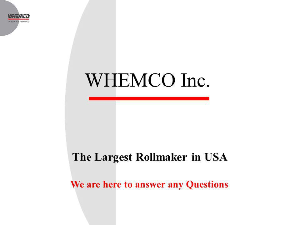 WHEMCO Inc. The Largest Rollmaker in USA We are here to answer any Questions