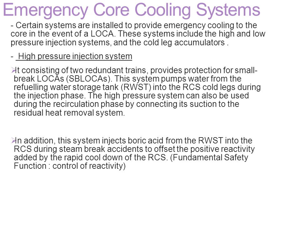 Emergency Core Cooling Systems - Certain systems are installed to provide emergency cooling to the core in the event of a LOCA. These systems include