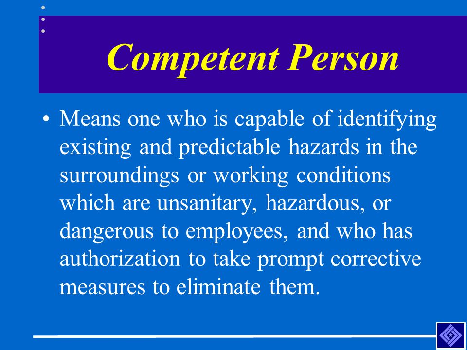 Competent Person Means one who is capable of identifying existing and predictable hazards in the surroundings or working conditions which are unsanita